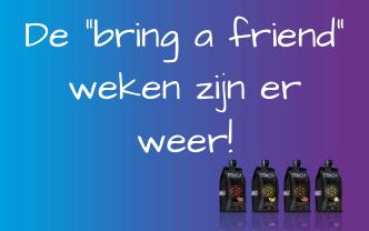 """Ze zijn er weer, de """"Bring a Friend"""" weken!"""